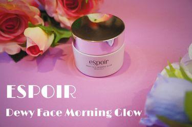 Dewy Face Morning Glow/espoir(エスポワール/韓国)/化粧下地を使ったクチコミ(1枚目)
